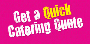 Get a QUICK Catering Quote