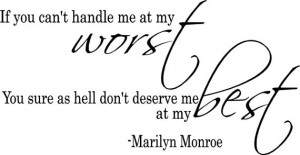 Marilyn Monroe, if you can't handle me at my worst.....SM2