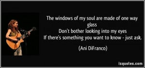 of my soul are made of one way glass Don't bother looking into my ...