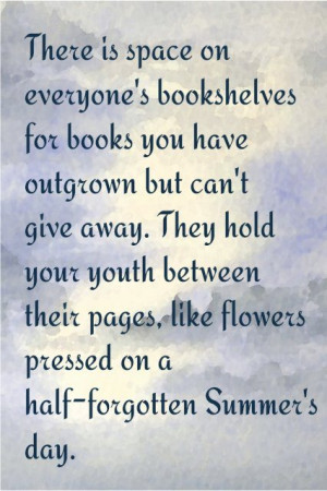 ... for books you have outgrown but can't give away ~ Books Quote