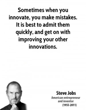 Sometimes when you innovate, you make mistakes. It is best to admit ...