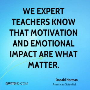 We expert teachers know that motivation and emotional impact are what ...