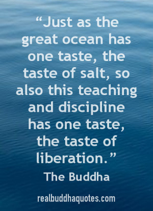 """... and discipline has one taste, the taste of liberation."""" The Buddha"""