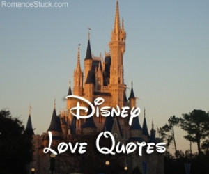 of Walt Disney love quotes. These cute love quotes from Disney movies ...