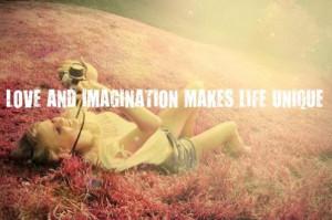 Love And Imagination Makes Life Unique