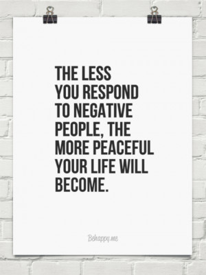 ... to negative people, the more peaceful your life will become. #133891