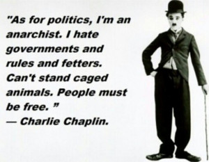 As for politics, I'm an anarchist. I hate governments and rules and ...