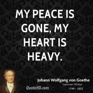 Johann wolfgang von goethe quote my peace is gone my heart is heavy
