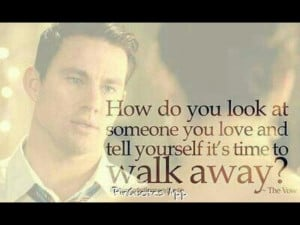 Walking Away From Someone You Love The vow. such a sad quote