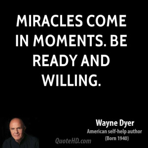 Miracles come in moments. Be ready and willing.