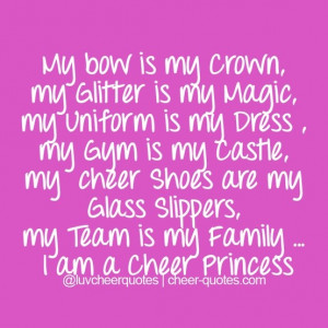 uniform is my dress , my gym is my castle, my cheer shoes are my glass ...
