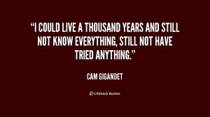 quote-Cam-Gigandet-i-could-live-a-thousand-years-and-179426_1.png