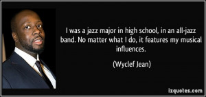 ... No matter what I do, it features my musical influences. - Wyclef Jean