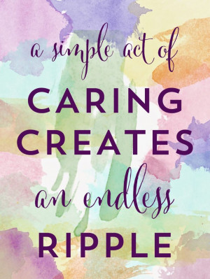 Friday Quotes | A simple act of Caring creates an edless ripple ...