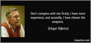 Don't compete with me: firstly, I have more experience, and secondly ...