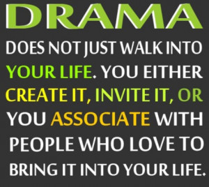 Do not let drama rule your life.