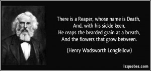 There is a Reaper, whose name is Death, And, with his sickle keen, He ...