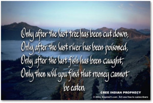cree indian prophecy quote only after the last tree has been cut down