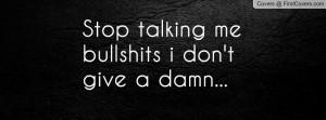 Stop talking me bullshits i don't give a damn... cover