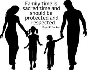 Family time is sacred time and should be protected and respected.