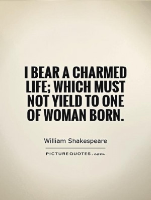 ... life; which must not yield To one of woman born. Picture Quote #1