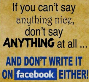 If you can't say anything nice, don't say anything at all... and don't ...