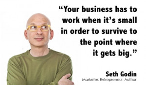 Your business has to work when it's small in order to survive