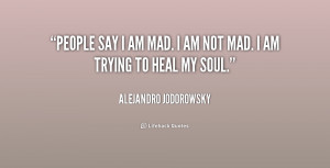 quote-Alejandro-Jodorowsky-people-say-i-am-mad-i-am-186085.png