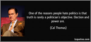 ... truth is rarely a politician's objective. Election and power are