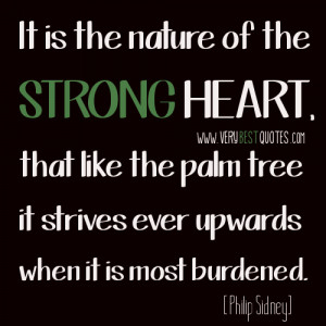 It is the nature of the strong heart, that like the palm tree it ...