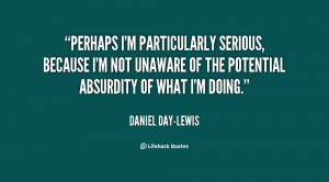quote-Daniel-Day-Lewis-perhaps-im-particularly-serious-because-im-not ...