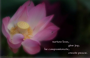 Nurture love, give joy, be compassionate, create peace.