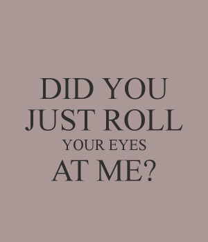 Don 39 t Roll Your Eyes at Me