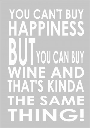 ... Buy Happiness But You Can Buy Wine - Inspiring Quote A3 Print Poster