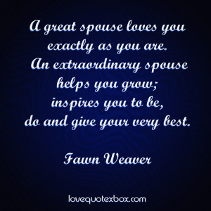 great spouse loves you exactly as you are. An extraordinary spouse ...