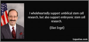 wholeheartedly support umbilical stem cell research, but also ...
