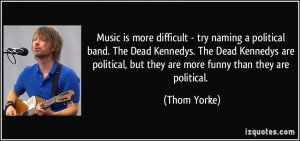 - try naming a political band. The Dead Kennedys. The Dead Kennedys ...