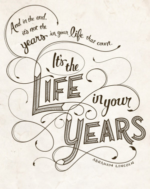 ... in your life that count it s the life in your years abraham lincoln