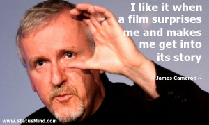 ... makes me get into its story - James Cameron Quotes - StatusMind.com