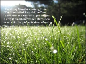 the rising sun the morning dew the sun smiled so did the dew they said ...