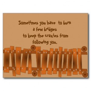 Funny Quote, Burn a Few Bridges, Keep Crazies Postcards