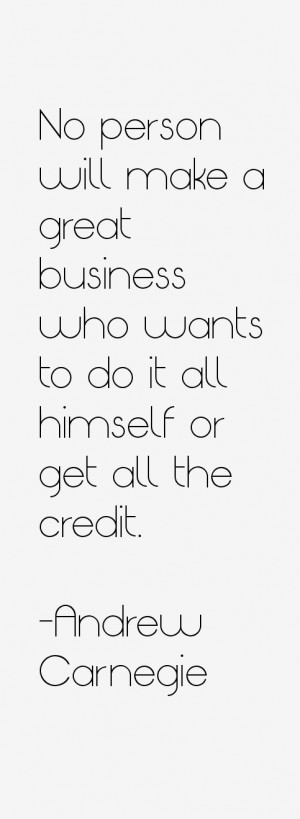 No person will make a great business who wants to do it all himself or ...