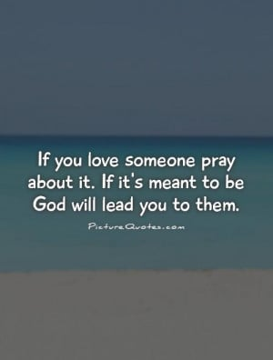 God Quotes Prayer Quotes If You Love Someone Quotes Meant To Be ...
