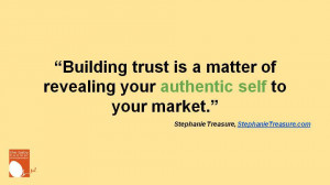 ... trust is a matter of revealing your authentic self to your market