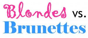 Blondes vs. Brunettes Tomorrow!