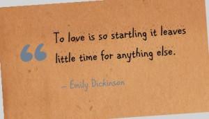... startling it leaves little time for anything else. - Emily Dickinson