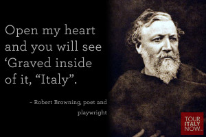 "... inside of it, ""Italy"". ~ Robert Browning, poet and playwright"