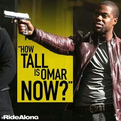 Ride along. This movie is hilarious! More