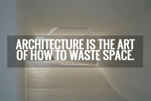 Architecture is the art of how to waste space Picture Quote #1