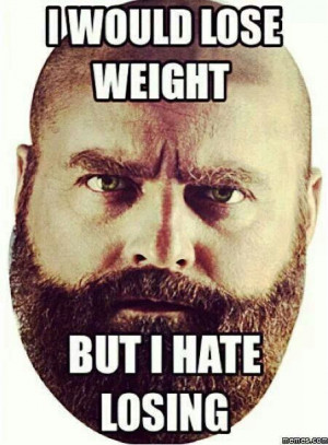 Exactly I'm lose weight but I hate losing LMAFO